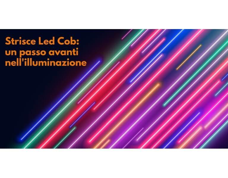 Che cosa sono le strisce LED COB?